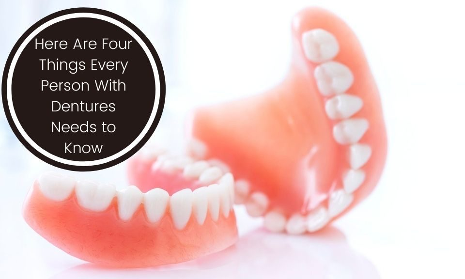 Here Are Four Things Every Person With Dentures Needs to Know
